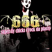 Super Fly Chicks (Rock Da Place) (Special Maxi Edition) by 666