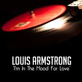 I'm in the Mood for Love von Louis Armstrong