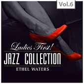 Ladies First ! Jazz Collection - All of them Queens of Jazz, Vol. 6 by Ethel Waters