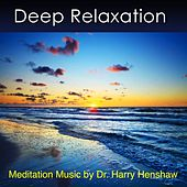 Deep Relaxation - Music for Meditation (Meditation Music By Dr. Harry Henshaw) by Dr. Harry Henshaw