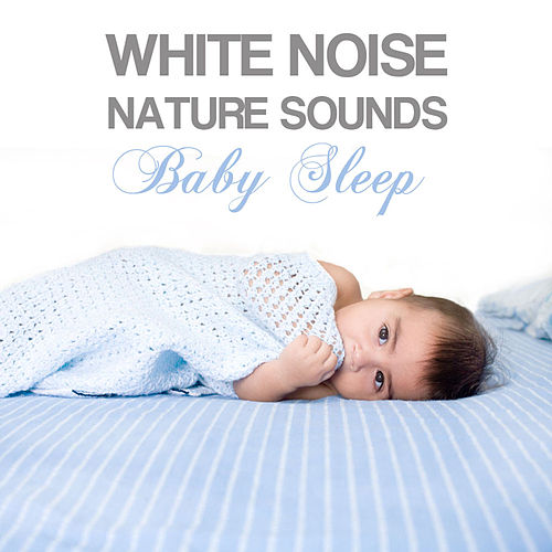 White Noise Nature Sounds Baby Sleep: Nature Sleep Music, Delta Waves Sleep Aids, Serenity White Noise Relaxation and Lullabies Baby Sleeping Sounds by White Noise Nature Sounds Baby Sleep