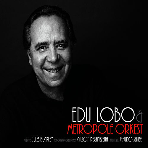 Edu Lobo & The Metropole Orkest by Edu Lobo