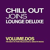 Chill Out Joins Lounge Deluxe, Vol. 2 (The Best in Pure Relaxation & Smooth Music) by Various Artists