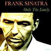 Frank Sinatra: Only the Lonely by Frank Sinatra
