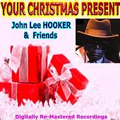 Your Christmas Present - John Lee Hooker & Friends by Various Artists