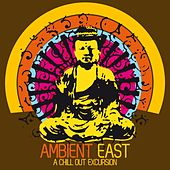 Ambient East - a Chill Out Excursion by Various Artists