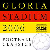 Gloria Stadium 2006 Football Classics by Various Artists