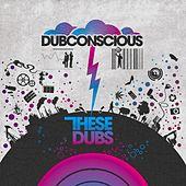 These Dubs by Dubconscious