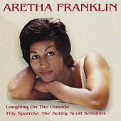 Laughing On The Outside / Tiny Sparrow: The Bobby Scott Sessions by Aretha Franklin
