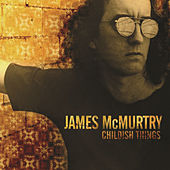 Childish Things by James McMurtry