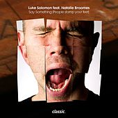 Say Something [People Stamp Your Feet] (feat. Natalie Broomes) by Luke Solomon