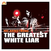 The Greatest White Liar by Nic Armstrong and The Thieves
