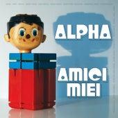 Amici miei by Alpha