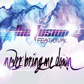 Never Bring Me Down by Fusion