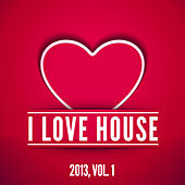 I Love House 2013, Vol. 1 de Various Artists