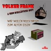 Wir Woll'n Noch Nicht Zum Alten Eisen de Volker Frank