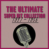 The Ultimate Super Hit Collection 1927 - 1956 de Various Artists