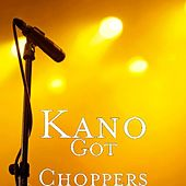 Got Choppers by Kano