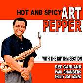 Hot and Spicy: Art Pepper With the Rhythm Section by Art Pepper