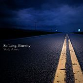 So Long, Eternity by State Azure
