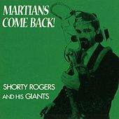 Martians, Come Back! by Shorty Rogers