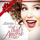 That's Amore: 55 Memorable Romantic Songs (Remastered) by Various Artists