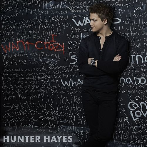 I Want Crazy by Hunter Hayes