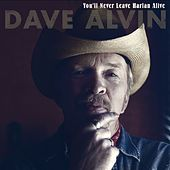 You'll Never Leave Harlan Alive - Single by Dave Alvin