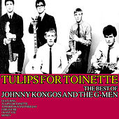 Tulips for Toinette: The Best of Johnny Kongos and the G-Men by Johnny Kongos and the G-Men