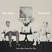 Love Has Come For You by Steve Martin and Edie Brickell