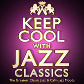 Keep Cool with Jazz Classics - The Greatest Classic Jazz & Calm Jazz Moods by Various Artists