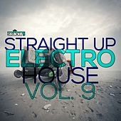Straight Up Electro House! Vol. 9 by Various Artists