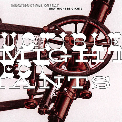 Indestructible Object by They Might Be Giants