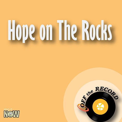 Hope on The Rocks - Single by Off the Record