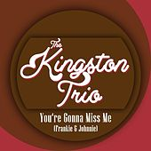 You're Gonna Miss Me (Frankie & Johnnie) de The Kingston Trio
