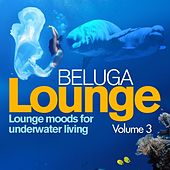 Beluga Lounge, Vol.3 (Lounge and Chill Out Moods for Underwater Living) by Various Artists