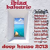 Ibiza Balearic Deep House 2013 (The Summer Anthem Island DJ Collection) by Various Artists