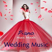 Wedding Music - Piano Music Moods, Wedding Ceremony Music, Classical & Jazz Piano Wedding Party, Wedding Night Romantic Piano Music von Various Artists