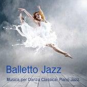 Balletto Jazz: Musica per Danza, Piano Jazz per Corsi di Danza Classica, Balletto ed Esercizi alla Sbarra, Tango e Musica Sensuale di Balletto Jazz Compagnia