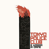 A Lesson In Crime by Tokyo Police Club