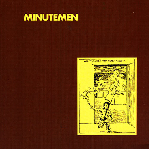 What Makes A Man Start Fires? by Minutemen