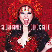 Come & Get It by Selena Gomez