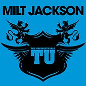 The Unforgettable Milt Jackson by Milt Jackson