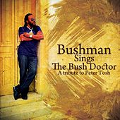Bushman Sings The Bush Doctor: A Tribute To Peter Tosh de Bushman
