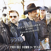 Trouble Down in Texas by Steve Straker and the Troublemakers