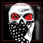 Caught In The Act: Live de Eric Church