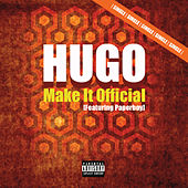 Make It Official (feat. Paperboy) by Hugo