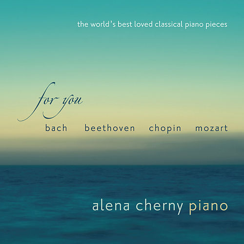 For You - The World's Best Loved Classical Piano Pieces by Alena Cherny