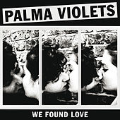We Found Love de Palma Violets