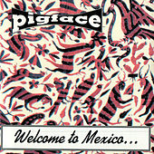 Welcome To Mexico...Asshole by Pigface